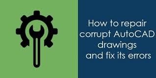 Quick Guide For Correcting AutoCAD Files Errors